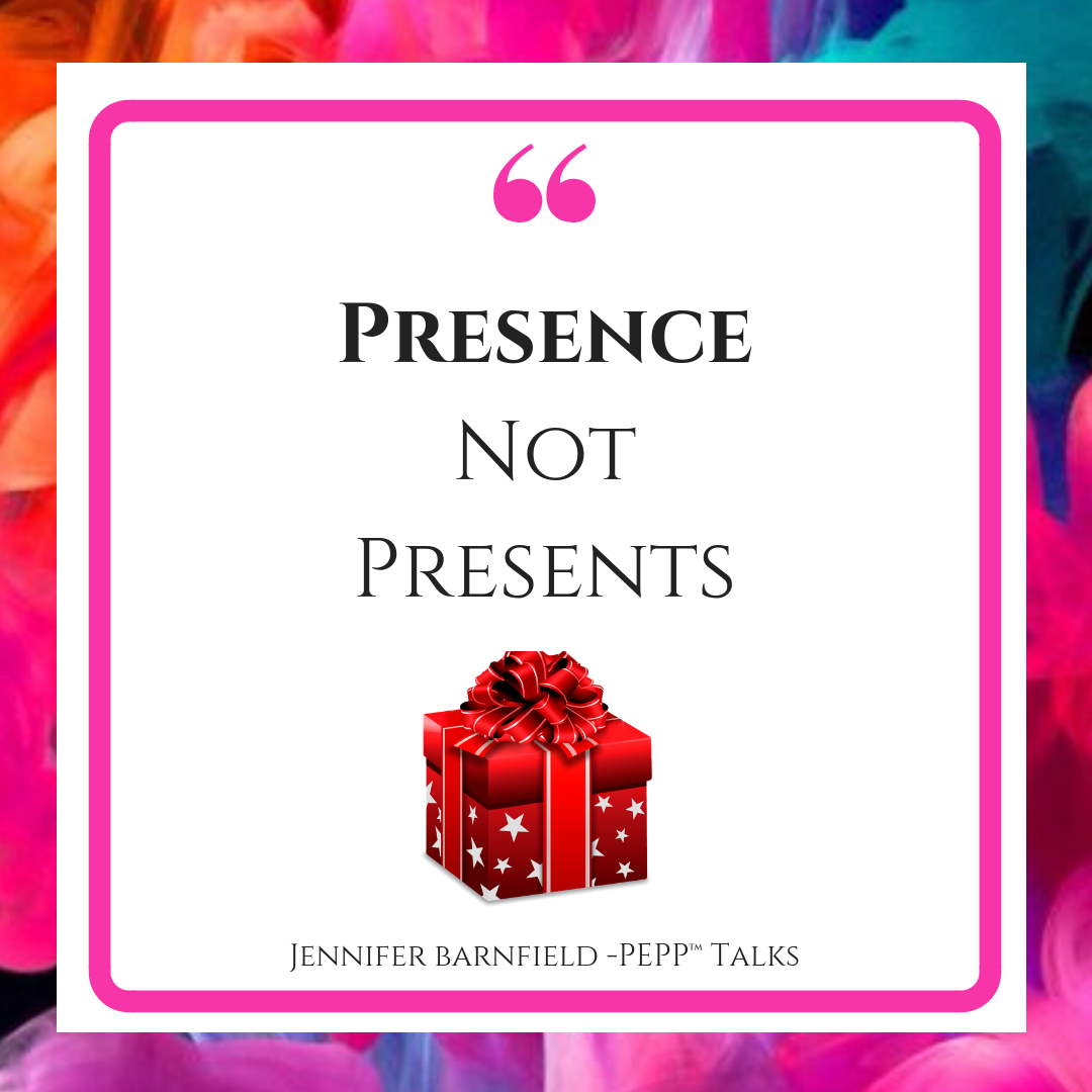 Presence not Presents - Jennifer Barnfield - The PEPP Method