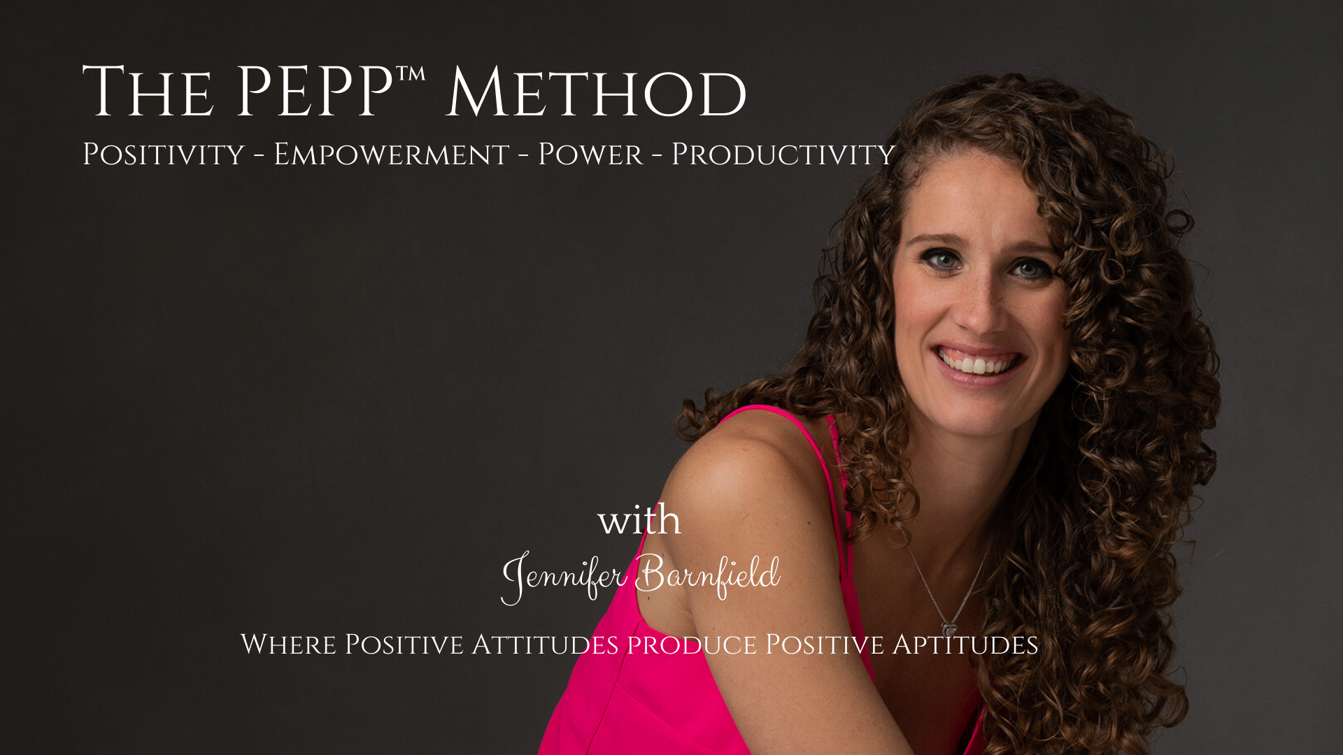 A Positive Attitude Produces A Positive Aptitude - Jennifer Barnfield - The PEPP Method